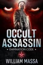 Occult Assassin: Damnation Code ebook by William Massa