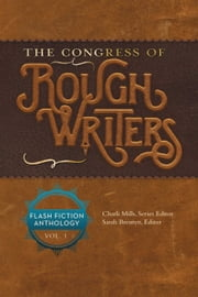 The Congress of Rough Writers - Flash Fiction Anthology Vol. 1 ebook by Charli Mills, Sarah Brentyn, Anthony Amore,...