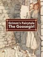 The Goosegirl ebook by Grimm's Fairytale