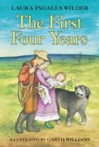 The First Four Years ebook by Laura Ingalls Wilder, Garth Williams
