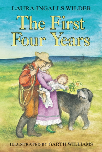 The First Four Years ebook by Laura Ingalls Wilder