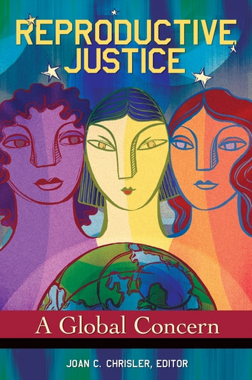 Reproductive Justice: A Global Concern ebook by