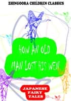 How An Old Man Lost His Wen ebook by Yei Theodora Ozaki