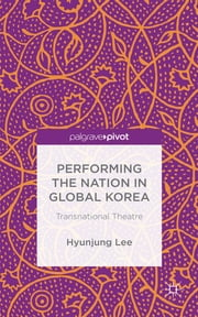 Performing the Nation in Global Korea - Transnational Theatre ebook by Dr Hyunjung Lee