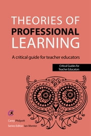Theories of Professional Learning - A Critical Guide for Teacher Educators ebook by Carey Philpott,Ian Menter