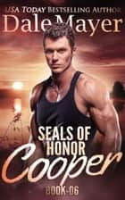SEALs of Honor: Cooper ebook by Dale Mayer