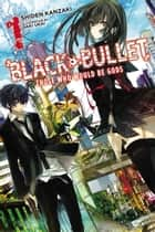 Black Bullet, Vol. 1 (light novel) - Those Who Would Be Gods ebook by Shiden Kanzaki, Saki Ukai