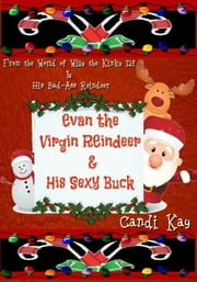Evan the Virgin Reindeer & His Sexy Buck ebook by Candi Kay