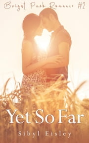 Yet So Far - Bright Park Romance, #2 ebook by Sibyl Eisley