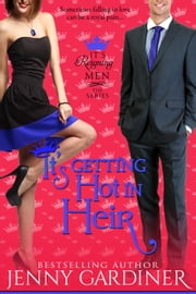 It's Getting Hot in Heir - It's Reigning Men, #7 ebook by Jenny Gardiner