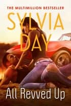 All Revved Up ebook by Sylvia Day
