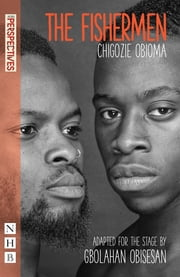 The Fishermen (NHB Modern Plays) ebook by Chigozie Obioma, Gbolahan Obisesan