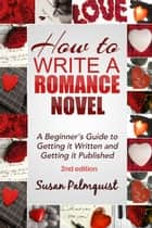 How To Write a Romance Novel - Getting it Written and Getting it Published ebook by Susan Palmquist