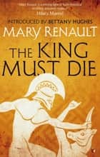 The King Must Die - A Virago Modern Classic ebook by Mary Renault, Bettany Hughes
