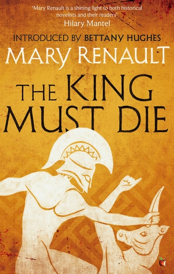 The King Must Die - A Virago Modern Classic ebook by Mary Renault