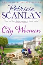 City Woman - Warmth, wisdom and love on every page - if you treasured Maeve Binchy, read Patricia Scanlan ebook by Patricia Scanlan
