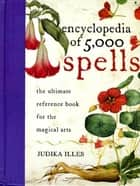 Encyclopedia of 5,000 Spells 電子書 by Judika Illes