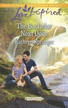 The Bachelor Next Door (Mills & Boon Love Inspired) (Castle Falls, Book 1) ebook by Kathryn Springer