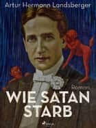Wie Satan starb ebook by Artur Hermann Landsberger