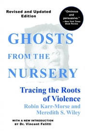 Ghosts from the Nursery - Tracing the Roots of Violence ebook by Robin Karr-Morse,Meredith S. Wiley,Dr. T. Berry Brazelton