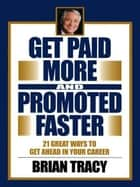 Get Paid More and Promoted Faster ebook by Brian Tracy