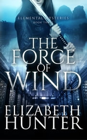 The Force of Wind: Elemental Mysteries #3 ebook by Elizabeth Hunter