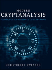 Modern Cryptanalysis - Techniques for Advanced Code Breaking ebook by Christopher Swenson