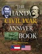 The Handy Civil War Answer Book ebook by Samuel Willard Crompton