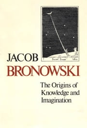 The Origins of Knowledge and Imagination ebook by Jacob Bronowski