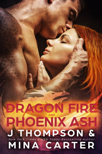 Dragon Fire and Phoenix Ash - Paranormal Shapeshifter Weredragon Romance ebook by J Thompson,Mina Carter
