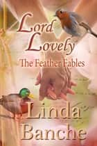 Lord Lovely ebook by Linda Banche