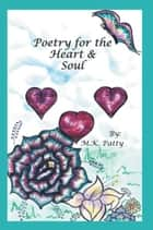 Poetry for the Heart and Soul ebook by M.K. Patty