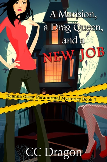 A Mansion, A Drag Queen, And A New Job - Deanna Oscar Paranormal Mystery, #1 ebook by CC Dragon