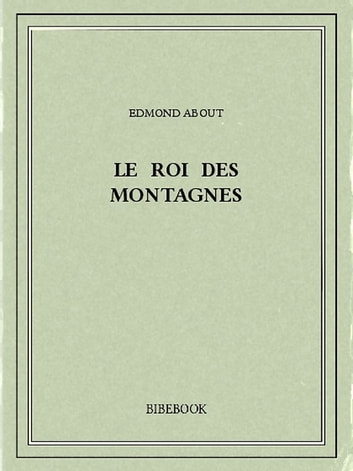 Le Roi des montagnes ebook by Edmond About