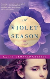 A Violet Season - A Novel ebook by Kathy Leonard Czepiel