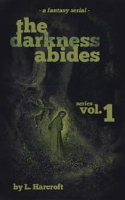 The Darkness Abides (Vol.1) ebook by L. Harcroft