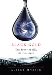 Black Gold - The Story of Oil in Our Lives ebook by Albert Marrin