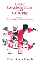 Law, Legislation and Liberty, Volume 2 - The Mirage of Social Justice eBook by F. A. Hayek