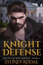 Knight Defense ebook by Sydney Addae