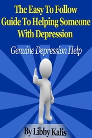 The Easy To Follow Guide To Helping Someone With Depression ebook by Libby Kalis