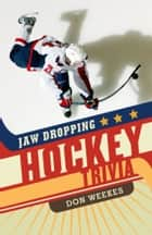 Jaw Dropping Hockey Trivia ebook by Don Weekes