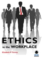 Ethics in the Workplace ebook by Elizabeth P Tierney