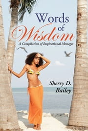 Words of Wisdom - A Compilation of Inspirational Messages ebook by Sherry D. Bailey