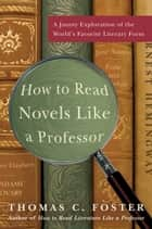 How to Read Novels Like a Professor ebook by Thomas C. Foster