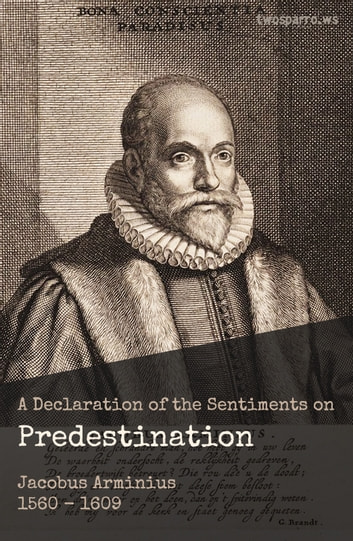 A Declaration of the Sentiments on Predestination ebook by Jacobus Arminius