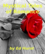 Mystical Tales of Romance ebook by Ed Hurst