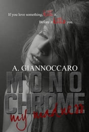 Monochrome My Madness - Colour Series, #2 ebook by A.Giannoccaro