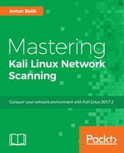 Mastering Kali Linux Network Scanning ebook by Anton Belik