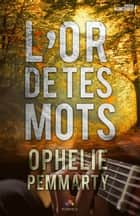 L'or de tes mots ebook by Ophélie Pemmarty