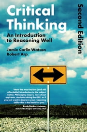 Critical Thinking - An Introduction to Reasoning Well ebook by Dr Robert Arp,Jamie Carlin Watson